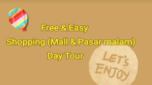 Free & Easy Shopping (Mall & Pasar Malam) Day Tour